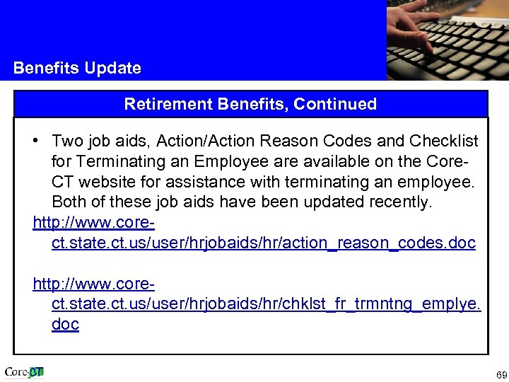 Benefits Update Retirement Benefits, Continued • Two job aids, Action/Action Reason Codes and Checklist