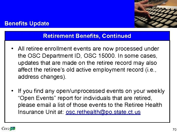 Benefits Update Retirement Benefits, Continued • All retiree enrollment events are now processed under