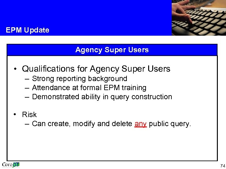 EPM Update Agency Super Users • Qualifications for Agency Super Users – Strong reporting