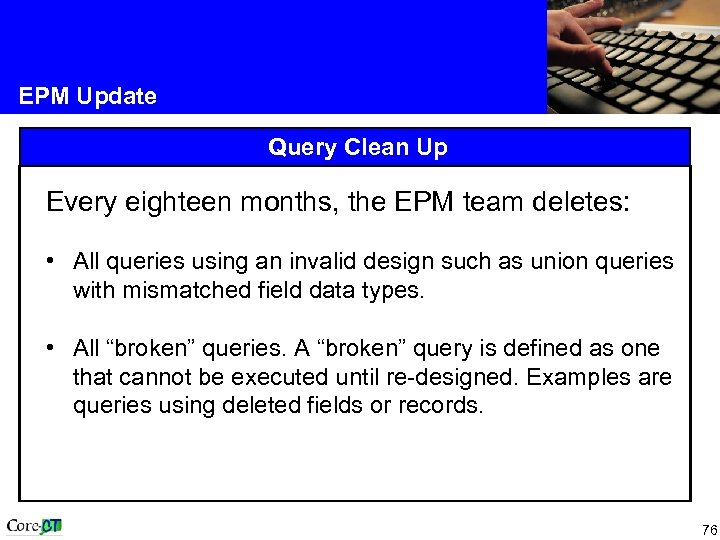 EPM Update Query Clean Up Every eighteen months, the EPM team deletes: • All