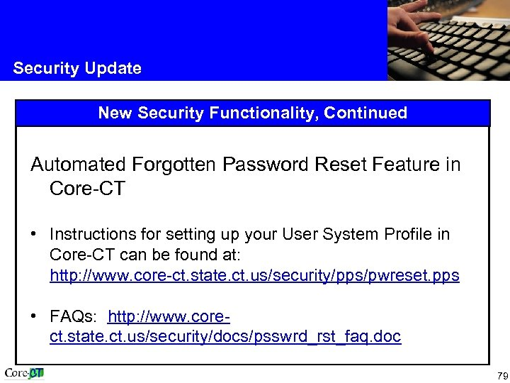 Security Update New Security Functionality, Continued Automated Forgotten Password Reset Feature in Core-CT •