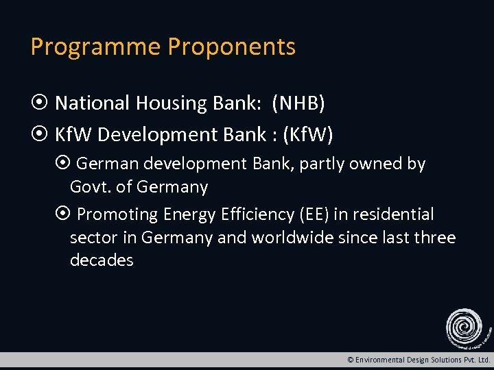 Programme Proponents National Housing Bank: (NHB) Kf. W Development Bank : (Kf. W) German