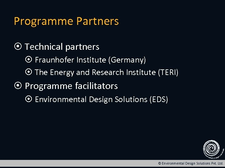 Programme Partners Technical partners Fraunhofer Institute (Germany) The Energy and Research Institute (TERI) Programme