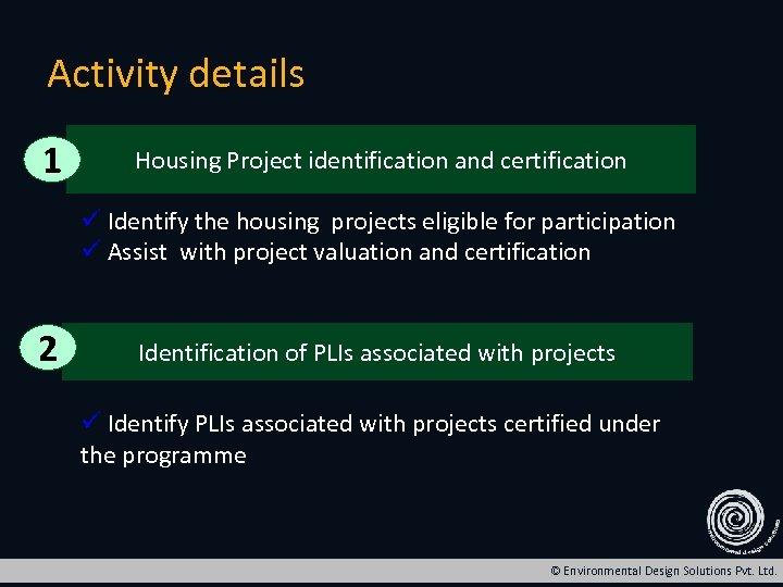 Activity details 1 Housing Project identification and certification ü Identify the housing projects eligible