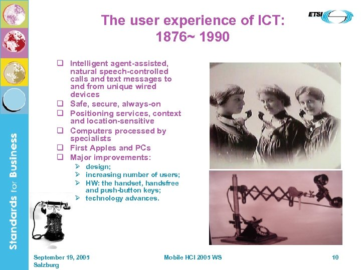 The user experience of ICT: 1876~ 1990 q Intelligent agent-assisted, natural speech-controlled calls and