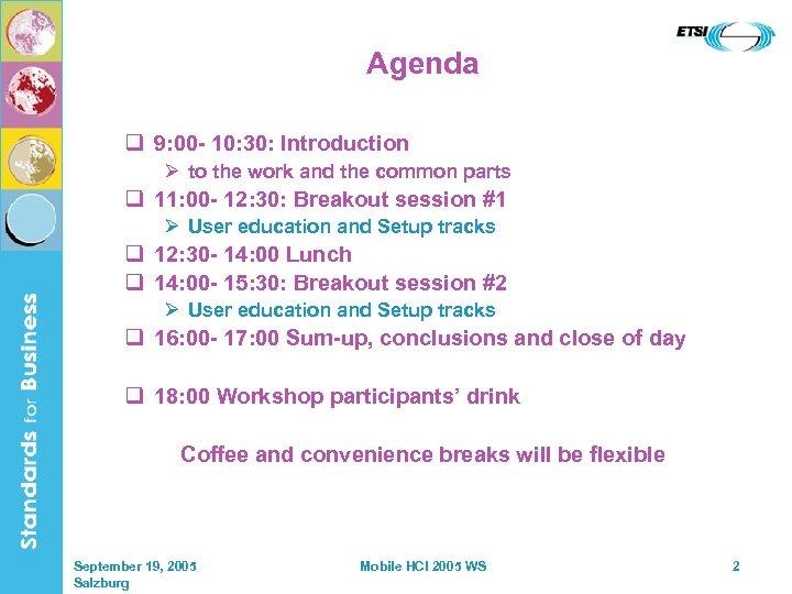 Agenda q 9: 00 - 10: 30: Introduction Ø to the work and the