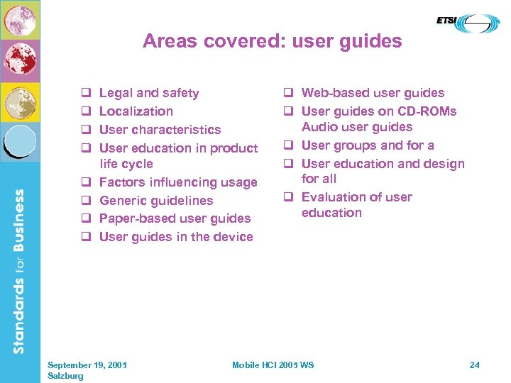 Areas covered: user guides q q q q Legal and safety Localization User characteristics