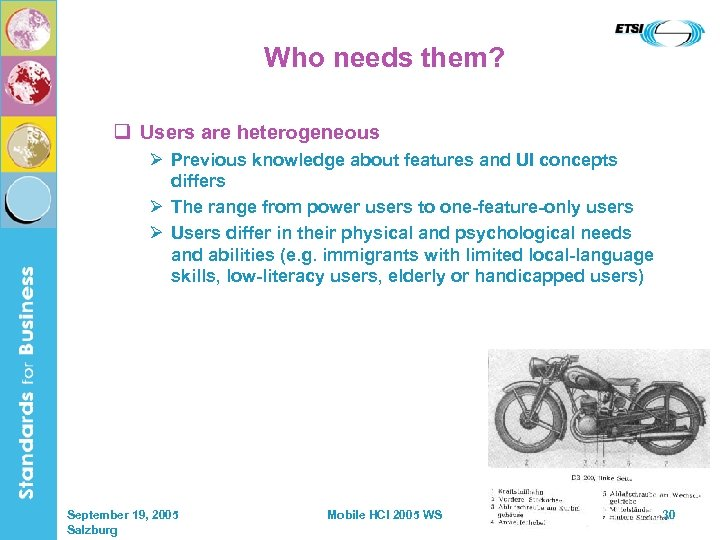 Who needs them? q Users are heterogeneous Ø Previous knowledge about features and UI