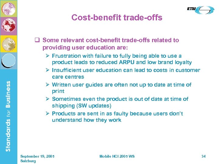 Cost-benefit trade-offs q Some relevant cost-benefit trade-offs related to providing user education are: Ø