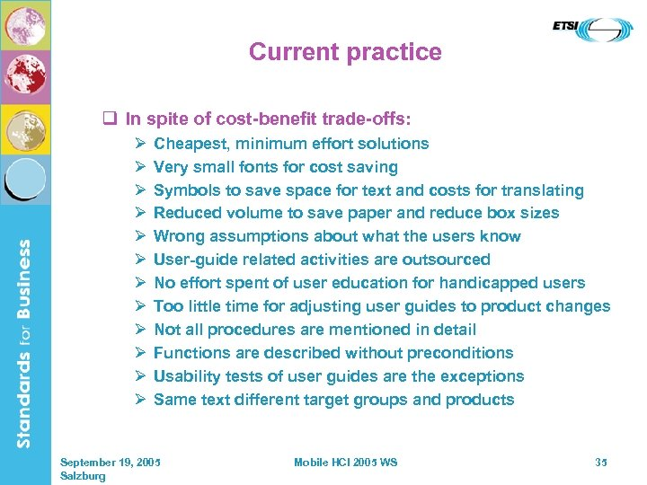 Current practice q In spite of cost-benefit trade-offs: Ø Ø Ø Cheapest, minimum effort