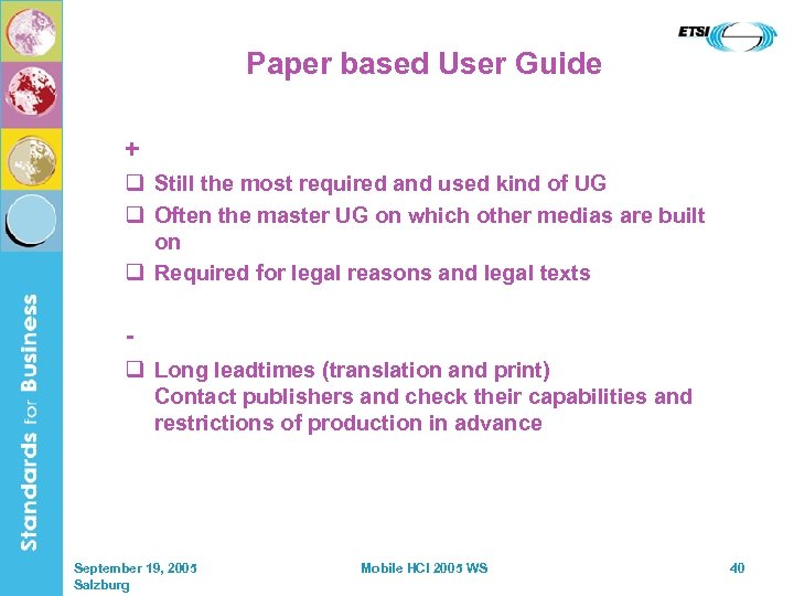 Paper based User Guide + q Still the most required and used kind of