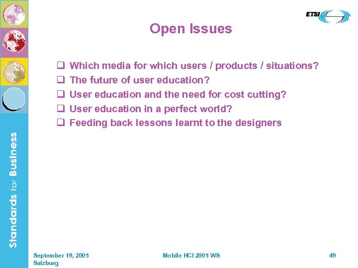 Open Issues q q q Which media for which users / products / situations?