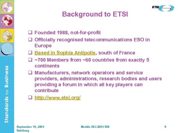Background to ETSI q Founded 1988, not-for-profit q Officially recognised telecommunications ESO in Europe