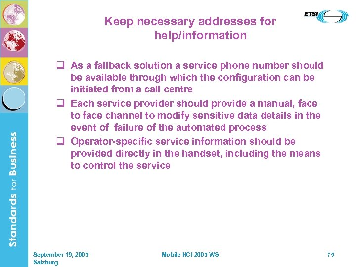 Keep necessary addresses for help/information q As a fallback solution a service phone number