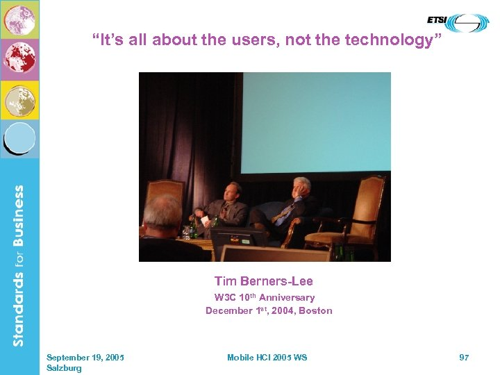 """It's all about the users, not the technology"" Tim Berners-Lee W 3 C 10"