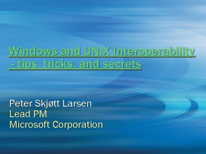 Windows and UNIX Interoperability — tips tricks and