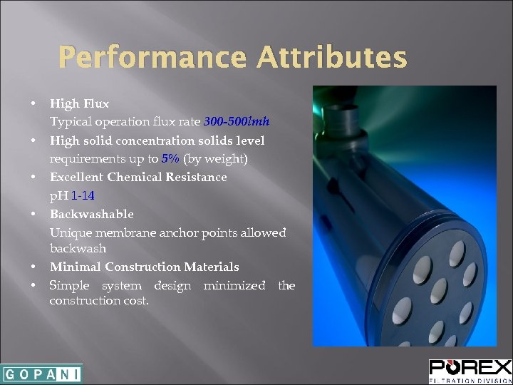 Performance Attributes • • • High Flux Typical operation flux rate 300 -500 lmh