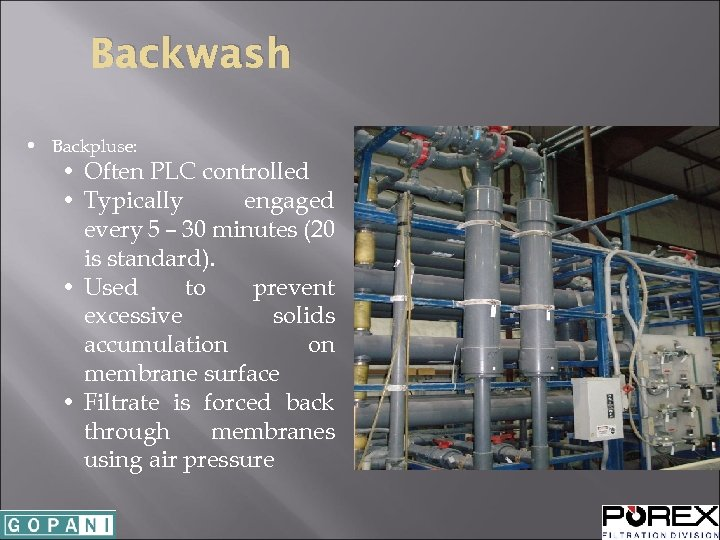 Backwash • Backpluse: • Often PLC controlled • Typically engaged every 5 – 30