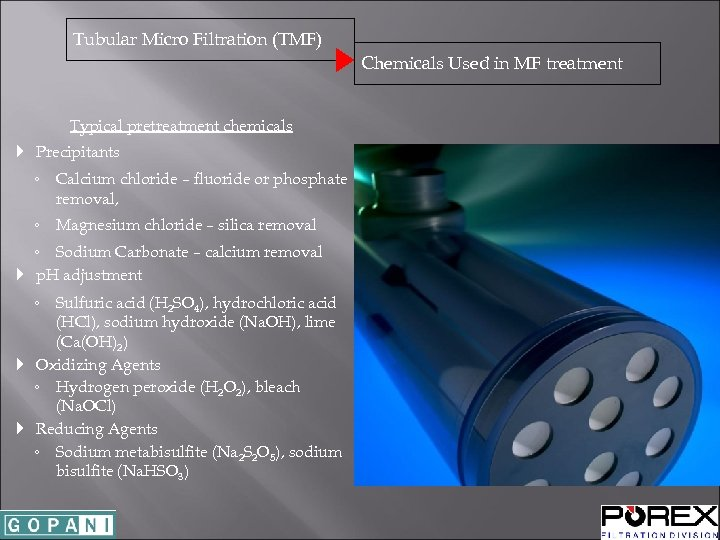 Tubular Micro Filtration (TMF) Chemicals Used in MF treatment Typical pretreatment chemicals Precipitants ◦