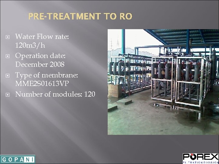 PRE-TREATMENT TO RO Water Flow rate: 120 m 3/h Operation date: December 2008 Type