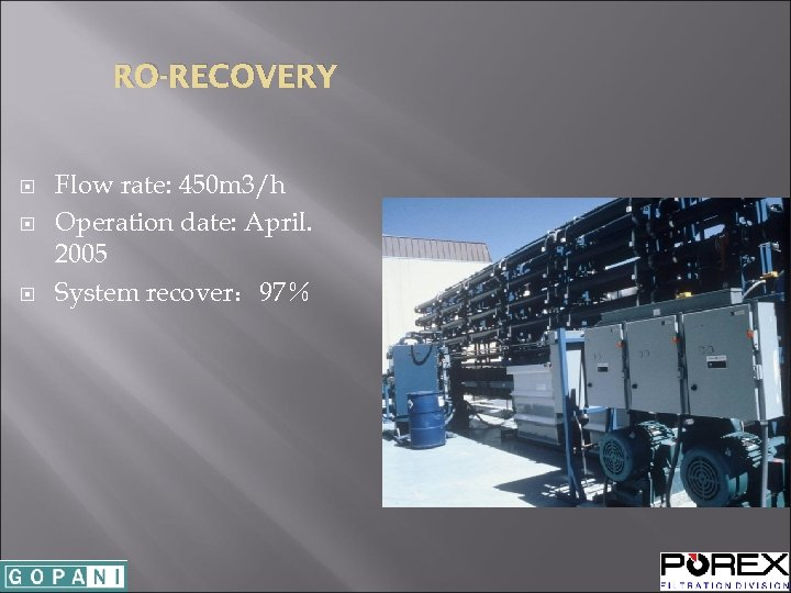 RO-RECOVERY Flow rate: 450 m 3/h Operation date: April. 2005 System recover: 97%