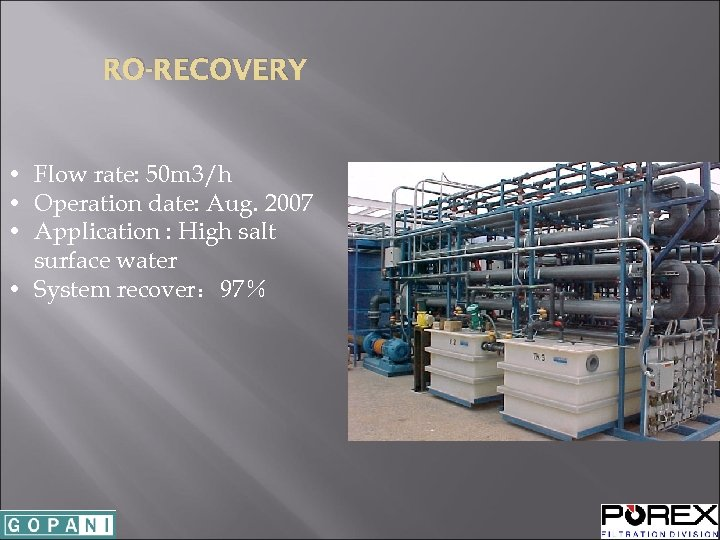 RO-RECOVERY • Flow rate: 50 m 3/h • Operation date: Aug. 2007 • Application