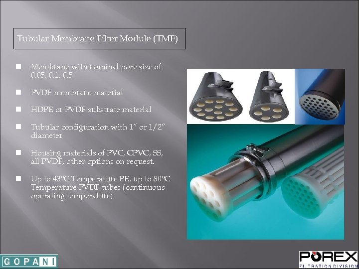 Tubular Membrane Filter Module (TMF) n Membrane with nominal pore size of 0. 05,