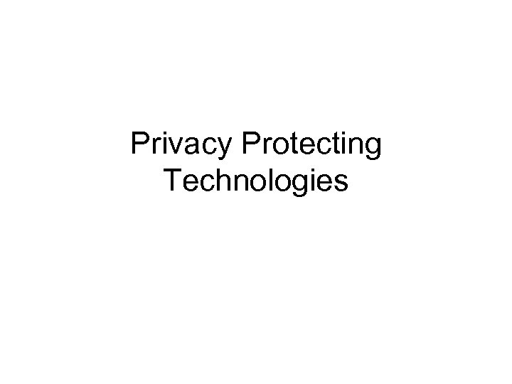 Privacy Protecting Technologies
