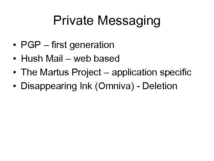 Private Messaging • • PGP – first generation Hush Mail – web based The
