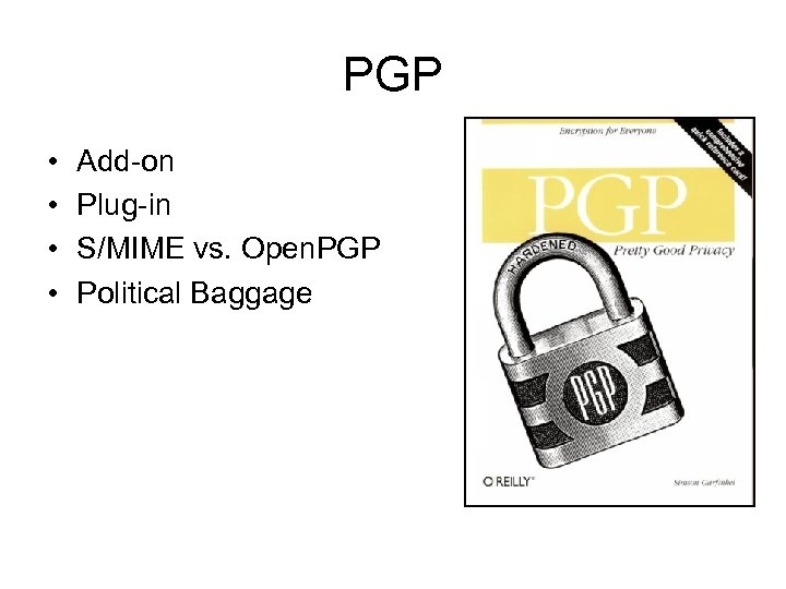 PGP • • Add-on Plug-in S/MIME vs. Open. PGP Political Baggage
