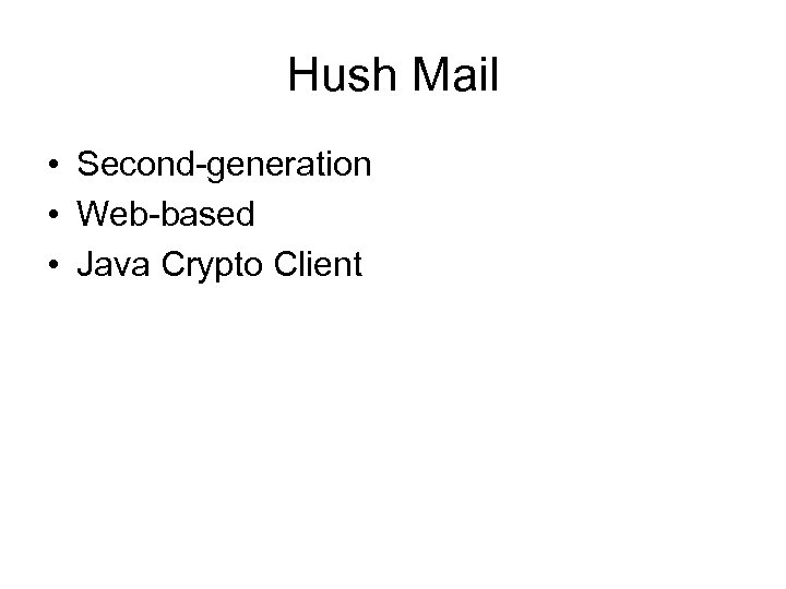 Hush Mail • Second-generation • Web-based • Java Crypto Client
