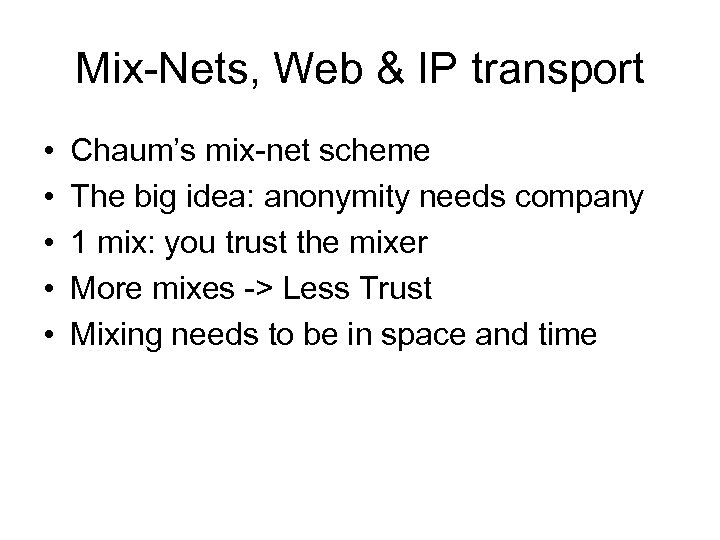 Mix-Nets, Web & IP transport • • • Chaum's mix-net scheme The big idea: