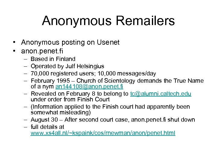 Anonymous Remailers • Anonymous posting on Usenet • anon. penet. fi – – –