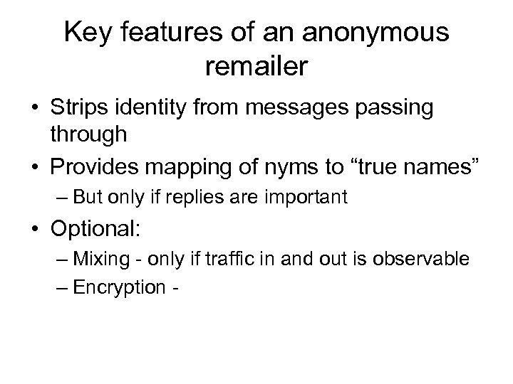 Key features of an anonymous remailer • Strips identity from messages passing through •