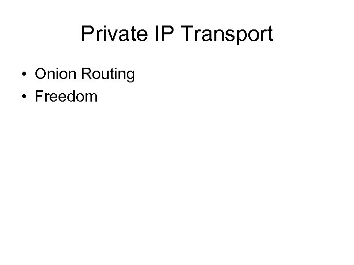 Private IP Transport • Onion Routing • Freedom