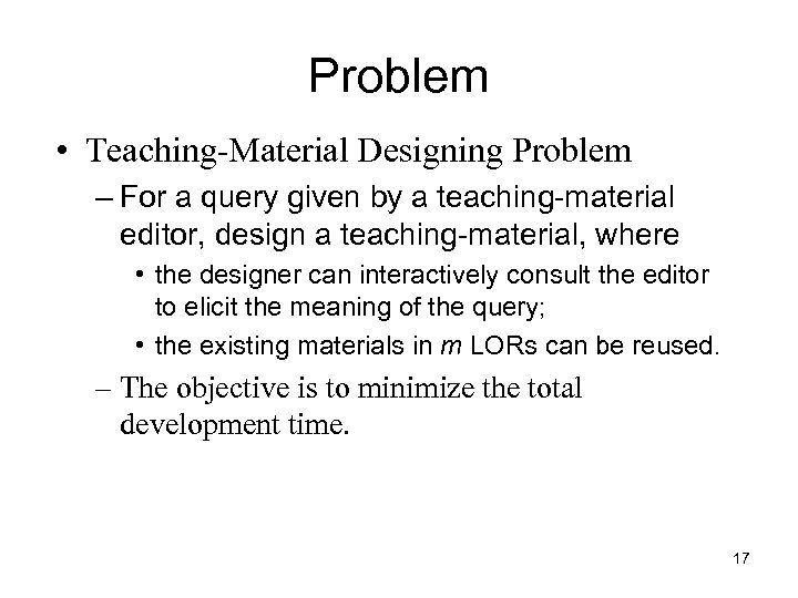 Problem • Teaching-Material Designing Problem – For a query given by a teaching-material editor,