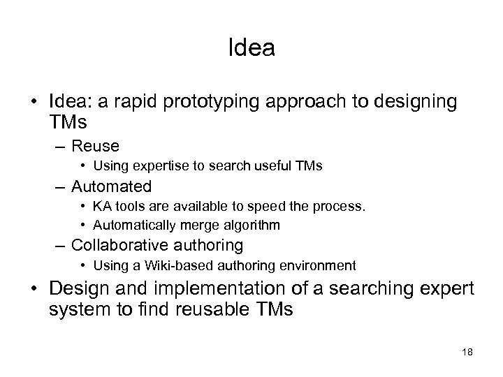 Idea • Idea: a rapid prototyping approach to designing TMs – Reuse • Using