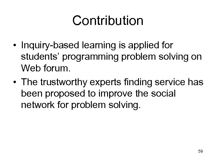 Contribution • Inquiry-based learning is applied for students' programming problem solving on Web forum.