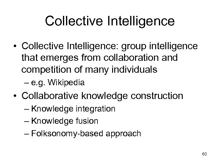 Collective Intelligence • Collective Intelligence: group intelligence that emerges from collaboration and competition of
