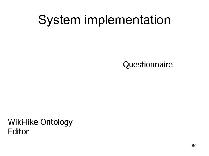 System implementation Questionnaire Wiki-like Ontology Editor 66