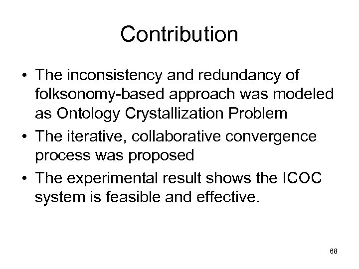 Contribution • The inconsistency and redundancy of folksonomy-based approach was modeled as Ontology Crystallization