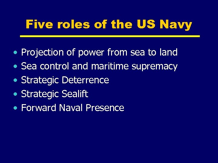 Five roles of the US Navy • • • Projection of power from sea