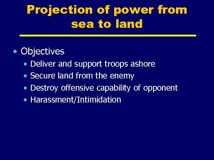 Projection of power from sea to land • Objectives • • Deliver and support