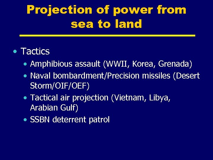 Projection of power from sea to land • Tactics • Amphibious assault (WWII, Korea,