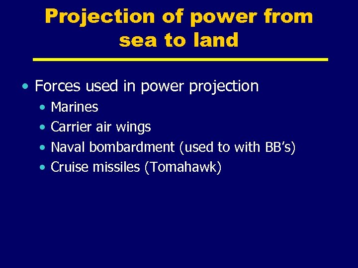 Projection of power from sea to land • Forces used in power projection •