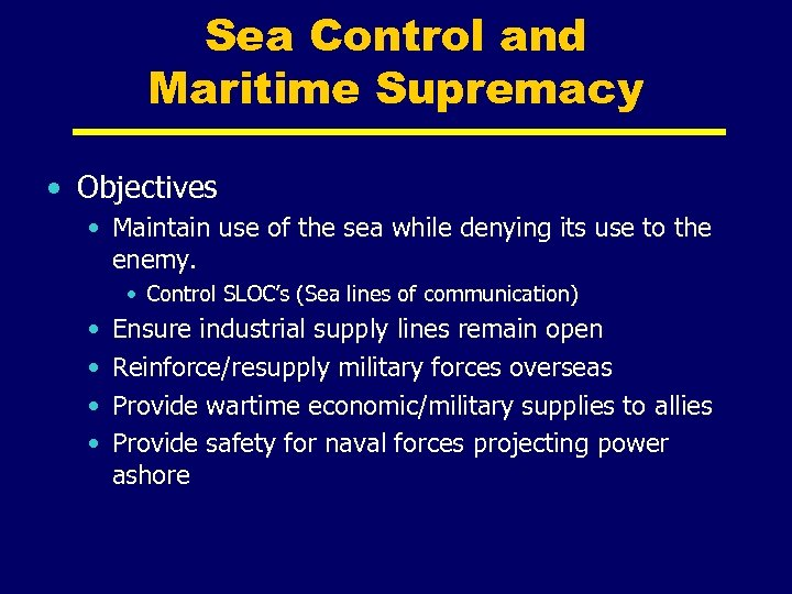 Sea Control and Maritime Supremacy • Objectives • Maintain use of the sea while