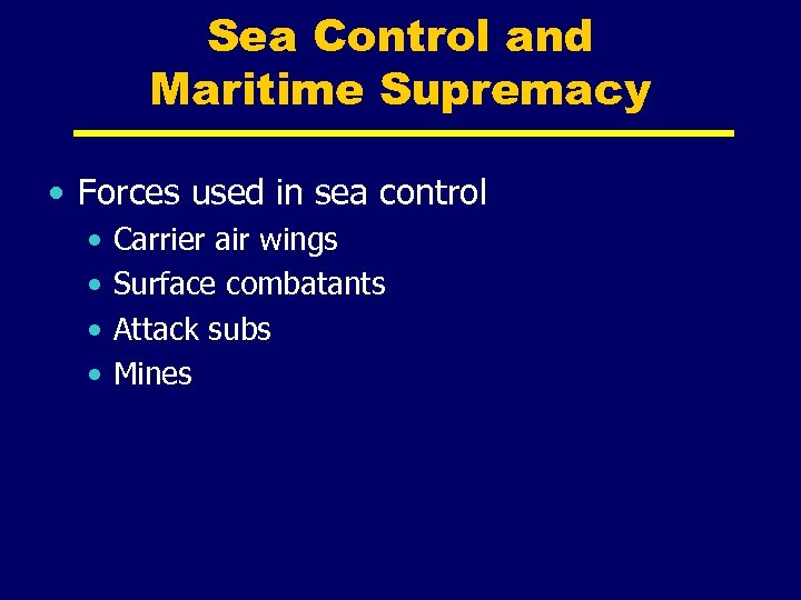 Sea Control and Maritime Supremacy • Forces used in sea control • • Carrier