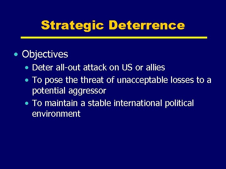 Strategic Deterrence • Objectives • Deter all-out attack on US or allies • To