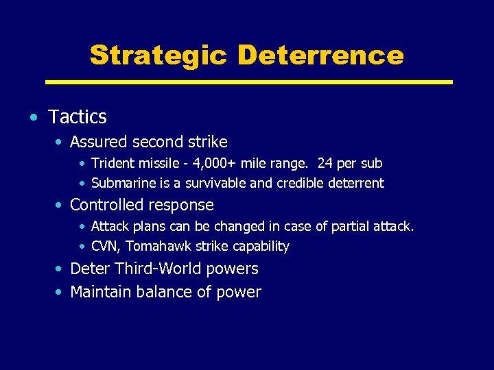 Strategic Deterrence • Tactics • Assured second strike • Trident missile - 4, 000+