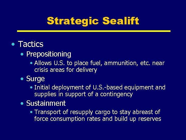 Strategic Sealift • Tactics • Prepositioning • Allows U. S. to place fuel, ammunition,